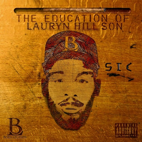 sic-cover BornLegends Sic - The Education Of Lauryn Hill Son (Mixtape) & Doo Wop (Official Video)