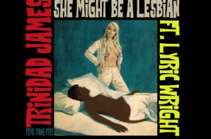 Trinidad James – She Might Be A Lesbian Ft. Lyric Wright