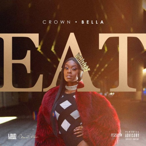 "EAT-Artwork-500x500 Crown Bella Delivers New Freestyle Over The Lox's ""Money, Power & Respect"""