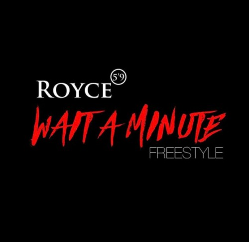 "Royce-500x487 Royce 5'9"" - Wait a Minute (Freestyle)"