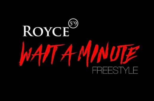 Royce 5'9″ – Wait a Minute (Freestyle)