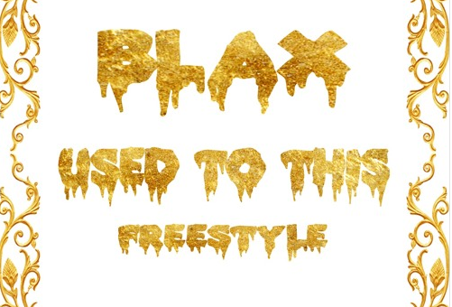 BLAX – Used To This Freestyle