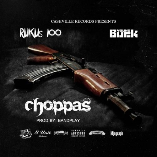 choppas-500x500 Young Buck - Choppas Ft. Rukus 100