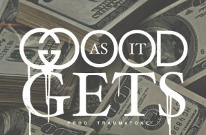 Que – Good As It Gets Ft. Trouble