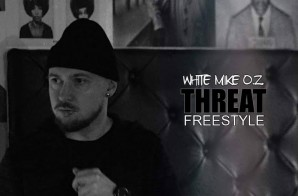White Mike O.Z. – Threat (Freestyle)