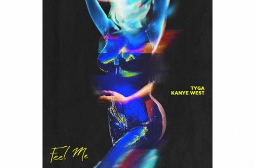 Tyga – Feel Me Ft. Kanye West