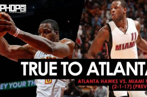 True To Atlanta: Atlanta Hawks vs. Miami Heat (2-1-17) (Preview)