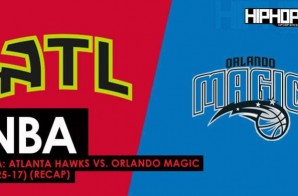 True To Atlanta: Atlanta Hawks vs. Orlando Magic (2-25-17) (Recap)