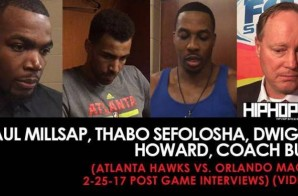 Paul Millsap, Thabo Sefolosha,Dwight Howard, Coach Bud (Atlanta Hawks vs. Orlando Magic 2-25-17 Post Game Interviews) (Video)