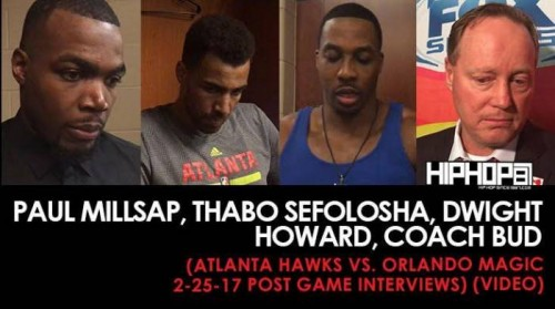Magic-Hawks-500x279 Paul Millsap, Thabo Sefolosha,Dwight Howard, Coach Bud (Atlanta Hawks vs. Orlando Magic 2-25-17 Post Game Interviews) (Video)