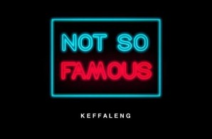 Keffaleng – Not So Famous