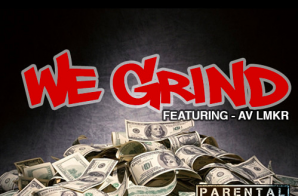 C Mac – We Grind Ft. AV LMKR