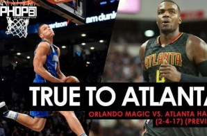 True To Atlanta: Orlando Magic vs. Atlanta Hawks (2-4-17) (Preview)