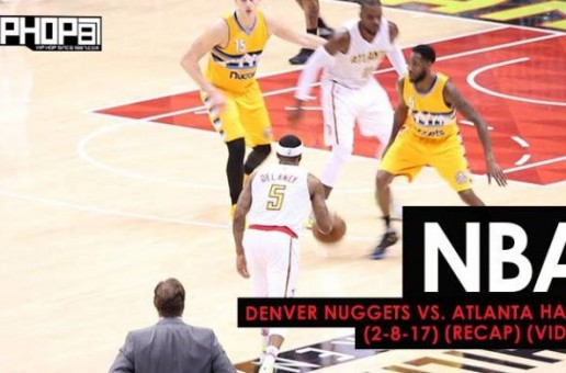 NBA: Denver Nuggets vs. Atlanta Hawks (2-8-17) (Recap) (Video)