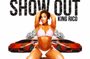 King Rico – Show Out