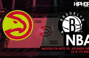 NBA: Brooklyn Nets vs. Atlanta Hawks (3-8-17) (Recap)