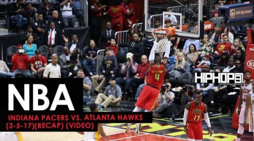 Pacers-recap-500x279 NBA: Indiana Pacers vs. Atlanta Hawks (3-5-17) (Recap) (Video)