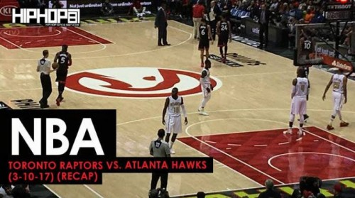 Raptors-Recap-500x279 NBA: Toronto Raptors vs. Atlanta Hawks (3-10-17) (Recap) (Video)