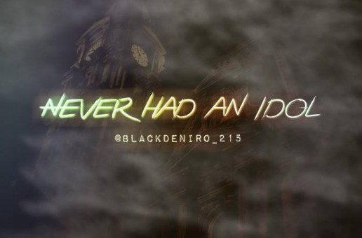Black Deniro – Never Had An Idol (Freestyle)