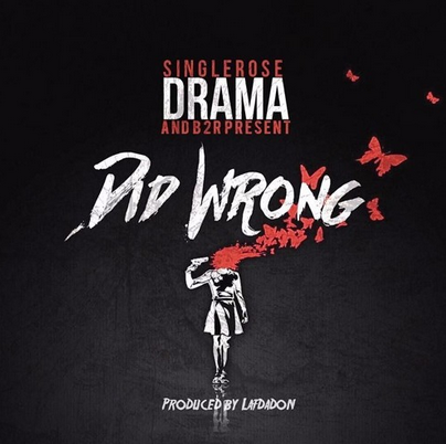 "drama- Drama - Did Wrong (Prod. By LafDaDon) & ""ROAD TO RICHES"" Episode 3 (Video)"