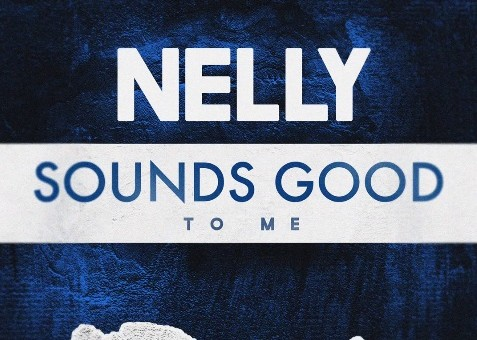 Nelly – Sounds Good To Me