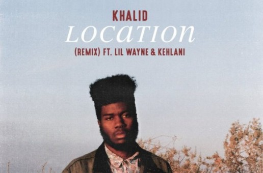 Khalid – Location (Remix) Ft. Lil Wayne & Kehlani