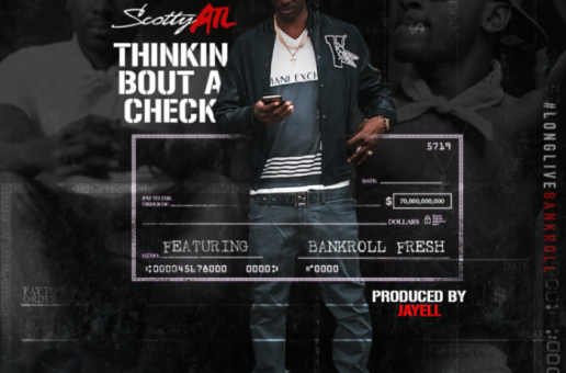 Scotty ATL x Bankroll Fresh – Thinkin Bout A Check