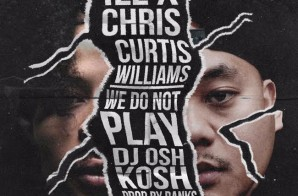 iLL Chris x Curtis Williams – We Do Not Play (Prod. by 808 Banks)