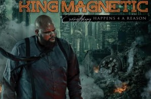 King Magnetic – Everything Happens 4 A Reason (Album Stream)