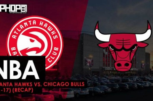 NBA: Atlanta Hawks vs. Chicago Bulls (4-1-17) (Recap)