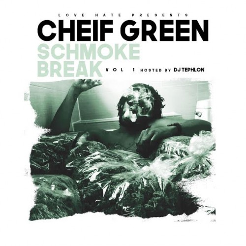 Cheif-500x500 Cheif Green - Schmoke Break (Vol. 1) (Mixtape) (Hosted by DJ Tephlon)