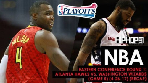 Recap-Hawks-500x279 NBA Eastern Conference Round 1: Atlanta Hawks vs. Washington Wizards (Game 5) (4-26-17) (Recap)