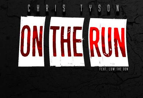 Chris Tyson – On The Run Ft. Low The Don