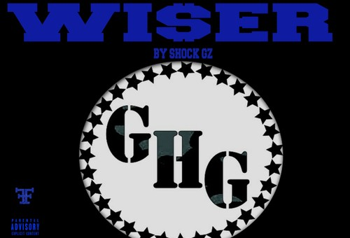 Shock Gz – Wiser (Mixtape) (Hosted by Chicago King Dave & G5)