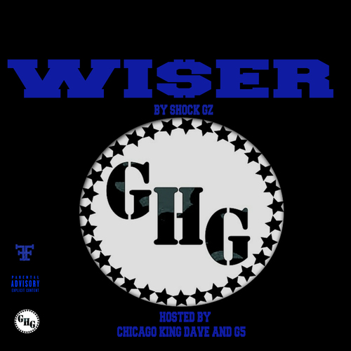 d9f310cdacc7d7f79199 Shock Gz - Wiser (Mixtape) (Hosted by Chicago King Dave & G5)