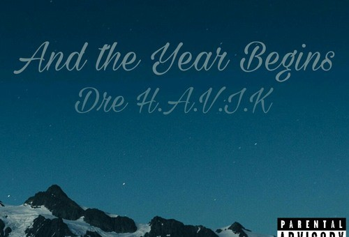Dre H.A.V.I.K. – And The Year Begins