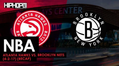 nets-recap-500x279 NBA: Atlanta Hawks vs. Brooklyn Nets (4-2-17) (Recap)