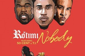 Rotimi – Nobody ft. 50 Cent & T.I.