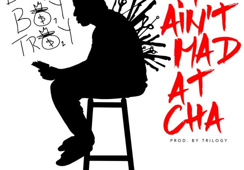Troy Ave – I Ain't Mad At Cha