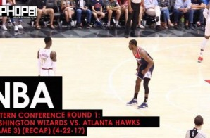 NBA Eastern Conference Round 1: Washington Wizards vs. Atlanta Hawks (Game 3) (Recap) (4-22-17)