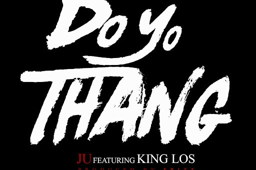 Ju x King Los – Do Yo Thang