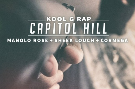 Kool G Rap – Capitol Hill Ft. Cormega, Sheek Louch & Manolo Rose