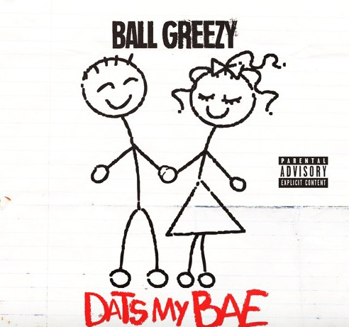 bg Ball Greezy - Dats My Bae