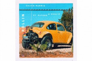 Calvin Harris – Rollin Ft. Future & Khalid
