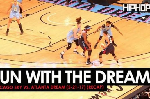 Run With The Dream: Chicago Sky vs. Atlanta Dream (5-21-17) (Recap) (Video)