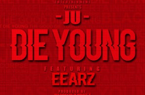 Ju x Eearz – Die Young (Video)