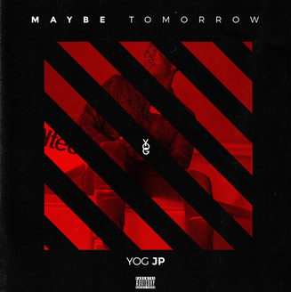 Yog JP – Maybe Tomorrow (Mixtape)