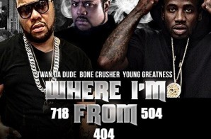 Twan Da Dude x Young Greatness x Bone Crusher – Where I'm From (Video)