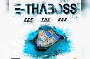E-Tha Boss – Get The Bag