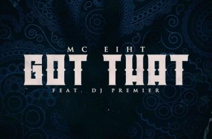 MC Eiht – Got That Ft. DJ Premier